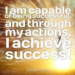 I am capable of being successful, and through my actions, I achieve success!