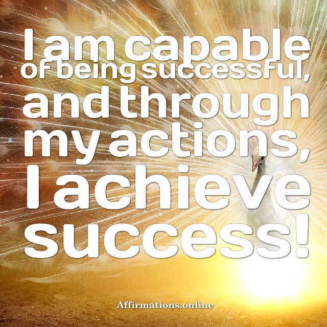 Image affirmation from Affirmations.online - I am capable of being successful, and through my actions, I achieve success!