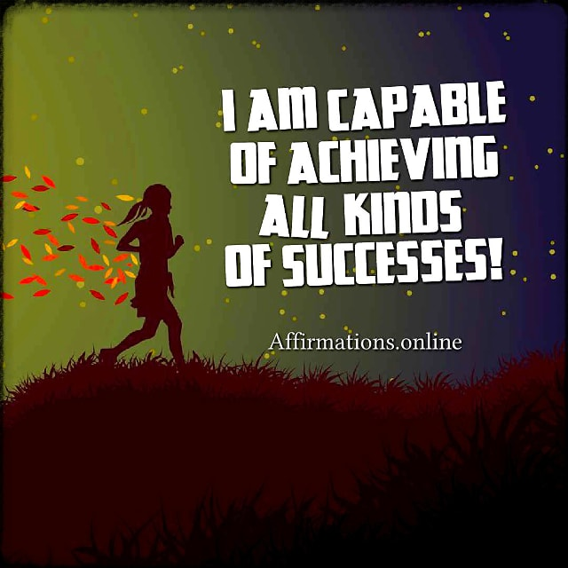 Positive affirmation from Affirmations.online - I am capable of achieving all kinds of successes!