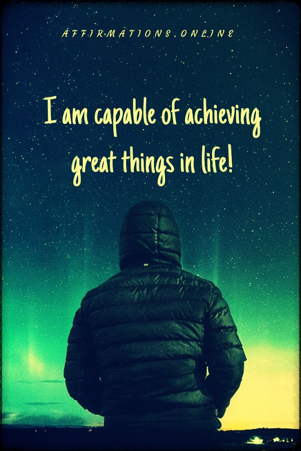 Positive affirmation from Affirmations.online - I am capable of achieving great things in life!