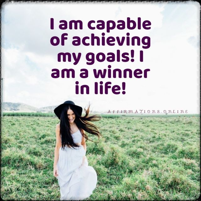Positive affirmation from Affirmations.online - I am capable of achieving my goals! I am a winner in life!