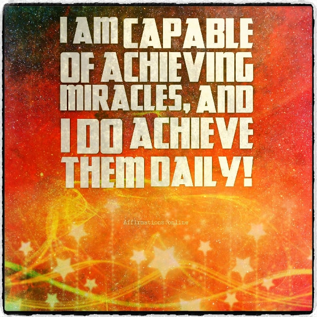 Positive affirmation from Affirmations.online - I am capable of achieving miracles, and I do achieve them daily!