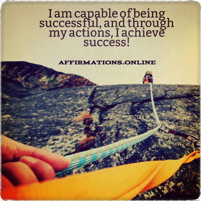 Positive affirmation from Affirmations.online - I am capable of being successful, and through my actions, I achieve success!