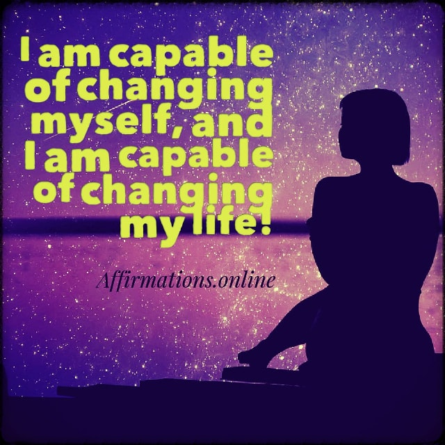 Positive affirmation from Affirmations.online - I am capable of changing myself, and I am capable of changing my life!