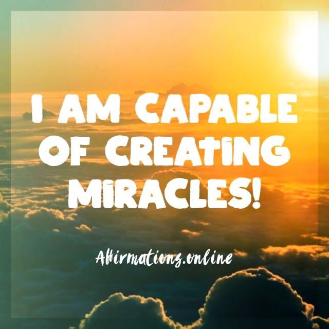 Positive affirmation from Affirmations.online - I am capable of creating miracles!