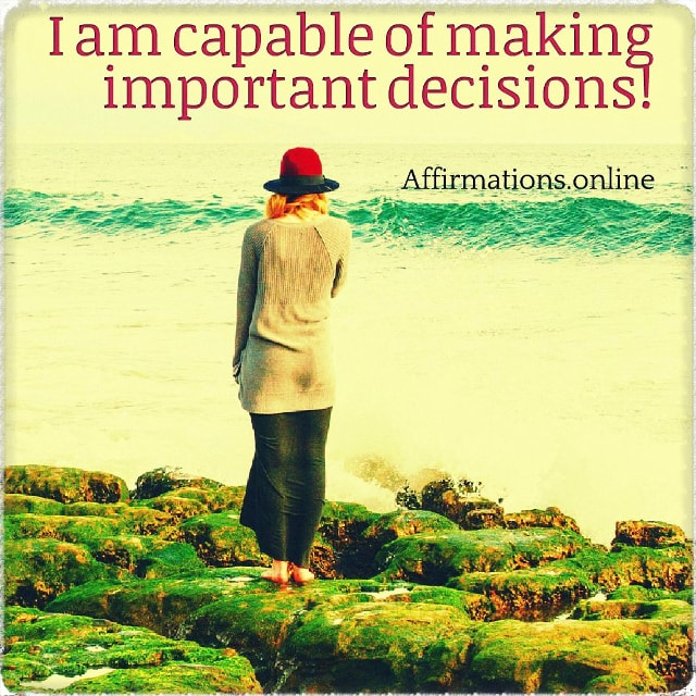 Positive affirmation from Affirmations.online - I am capable of making important decisions!