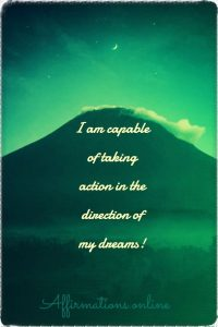 Positive affirmation from Affirmations.online - I am capable of taking action in the direction of my dreams!