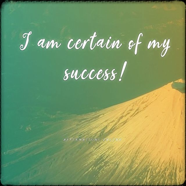 Positive affirmation from Affirmations.online - I am certain of my success!
