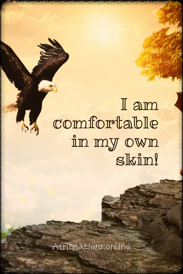 Positive affirmation from Affirmations.online - I am comfortable in my own skin!