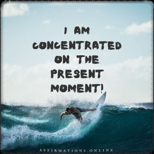 Positive affirmation from Affirmations.online - I am concentrated on the present moment!