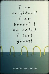 Positive affirmation from Affirmations.online - I am confident! I am brave! I am calm! I feel great!