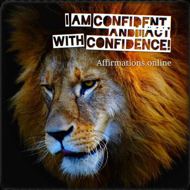 Positive affirmation from Affirmations.online - I am confident, and I act with confidence!
