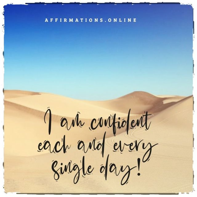 Positive affirmation from Affirmations.online - I am confident each and every single day!