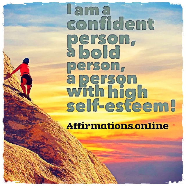 Positive affirmation from Affirmations.online - I am a confident person, a bold person, a person with high self-esteem!