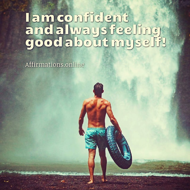 Positive affirmation from Affirmations.online - I am confident and always feeling good about myself!