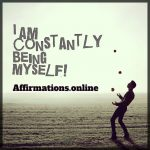 Constantly, I am being myself!