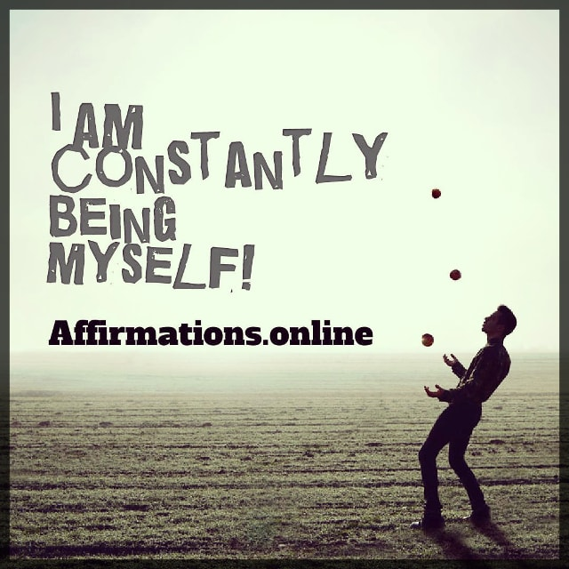 Positive affirmation from Affirmations.online - I am constantly being myself!