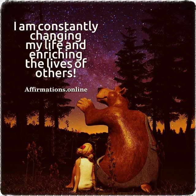 Positive affirmation from Affirmations.online - I am constantly changing my life and enriching the lives of others!