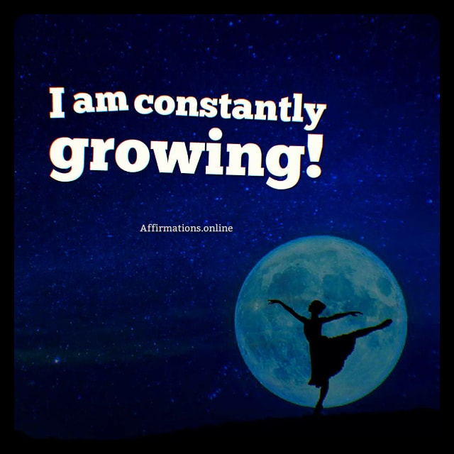 Positive affirmation from Affirmations.online - I am constantly growing!