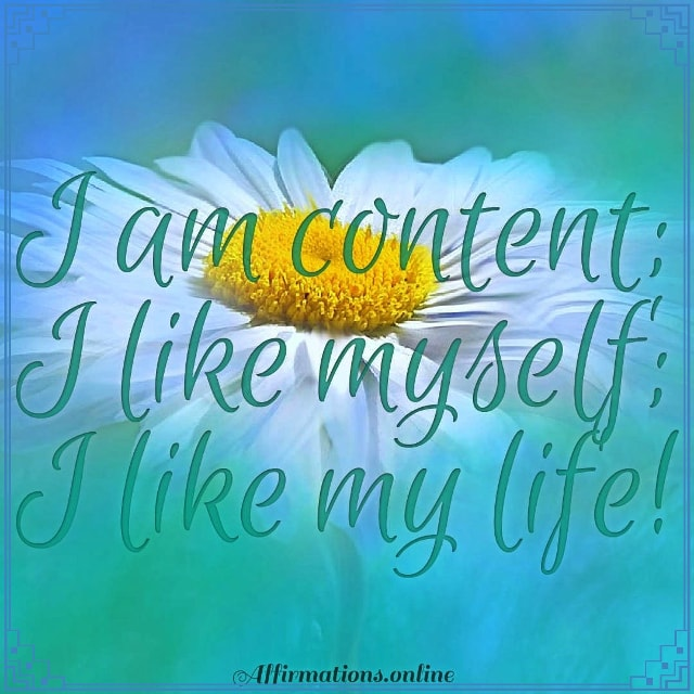 Positive affirmation from Affirmations.online - I am content; I like myself; I like my life!