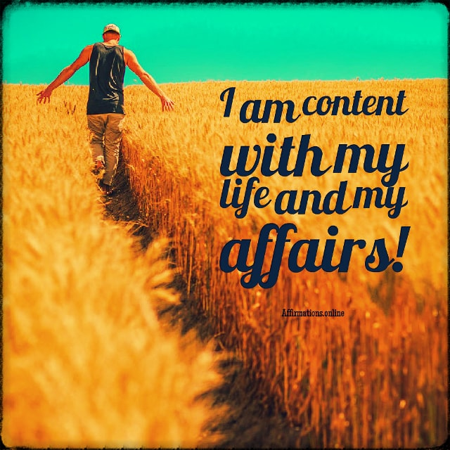 Positive affirmation from Affirmations.online - I am content with my life and my affairs!