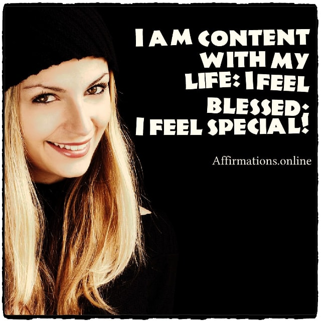 Positive affirmation from Affirmations.online - I am content with my life: I feel blessed; I feel special!