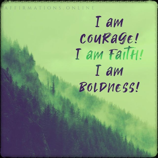 Positive affirmation from Affirmations.online - I am courage! I am faith! I am boldness!