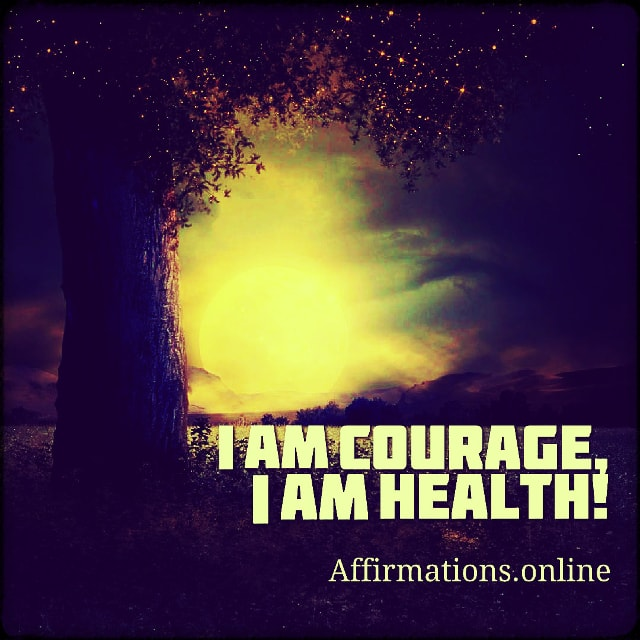 Positive affirmation from Affirmations.online - I am courage, I am health!