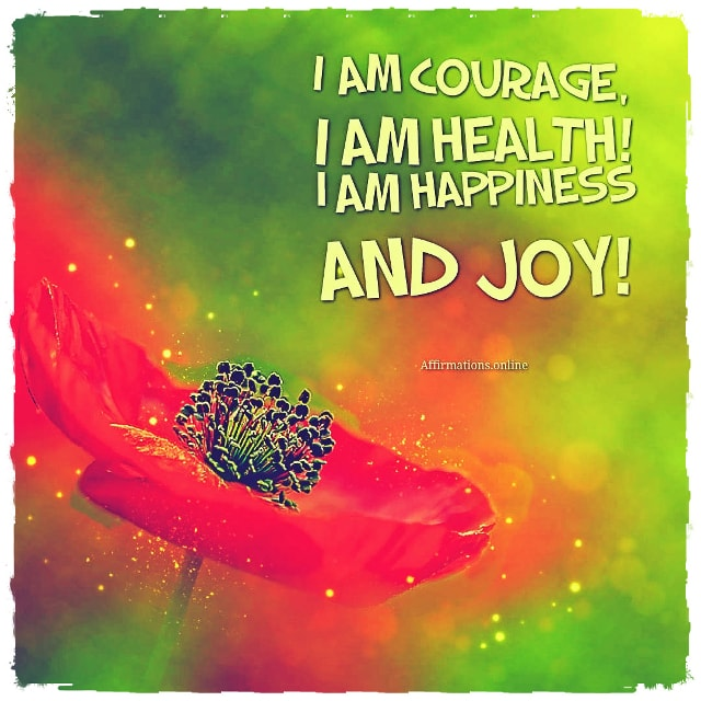 Image affirmation from Affirmations.online - I am courage; I am health! I am happiness and joy!