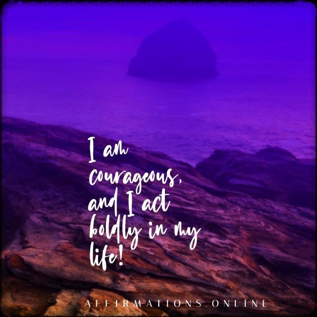 Positive affirmation from Affirmations.online - I am courageous, and I act boldly in my life!