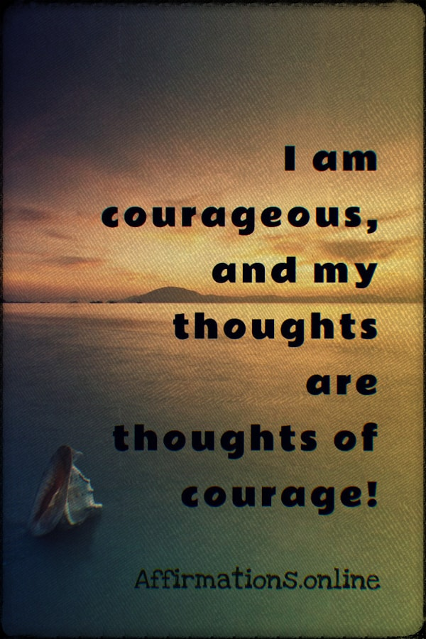 Positive affirmation from Affirmations.online - I am courageous, and my thoughts are thoughts of courage!
