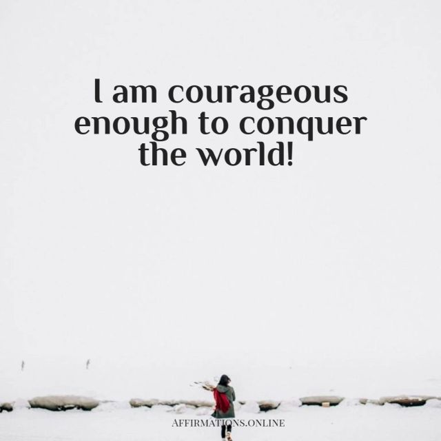 Positive affirmation from Affirmations.online - I am courageous enough to conquer the world!