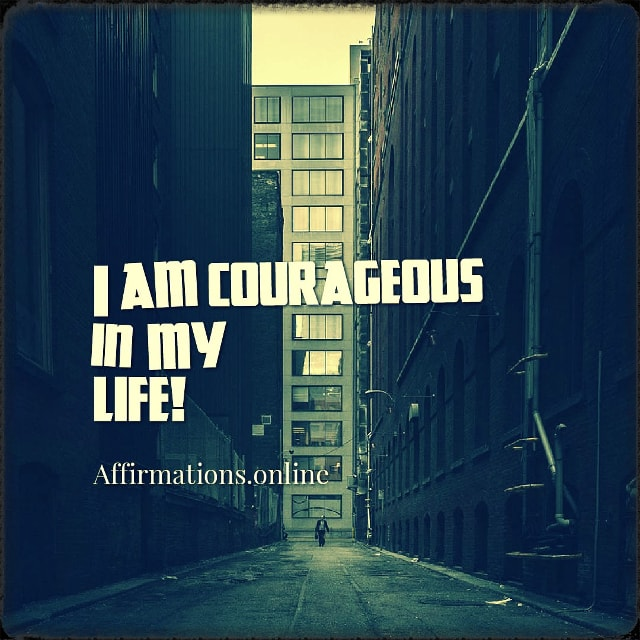 Positive affirmation from Affirmations.online - I am courageous in my life!