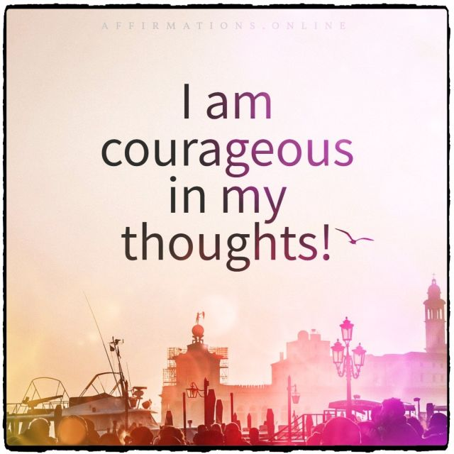 Positive affirmation from Affirmations.online - I am courageous in my thoughts!