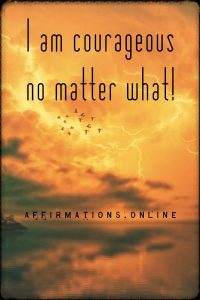 Positive affirmation from Affirmations.online - I am courageous no matter what!