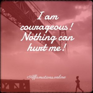 Positive affirmation from Affirmations.online - I am courageous! Nothing can hurt me!
