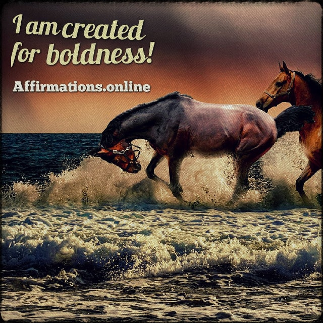 Positive affirmation from Affirmations.online - I am created for boldness!