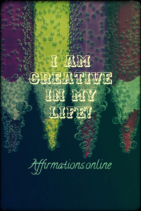 Positive affirmation from Affirmations.online - I am creative in my life!
