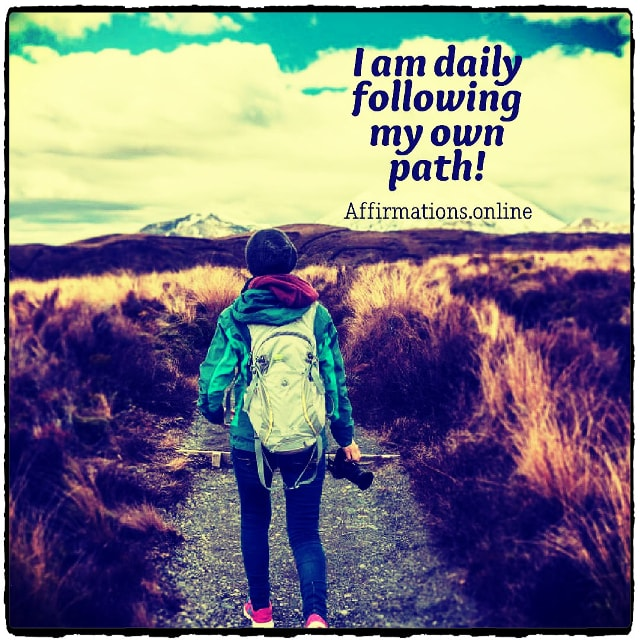Positive affirmation from Affirmations.online - I am daily following my own path!
