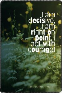 Positive affirmation from Affirmations.online - I am decisive, I am right on point, I act with courage!