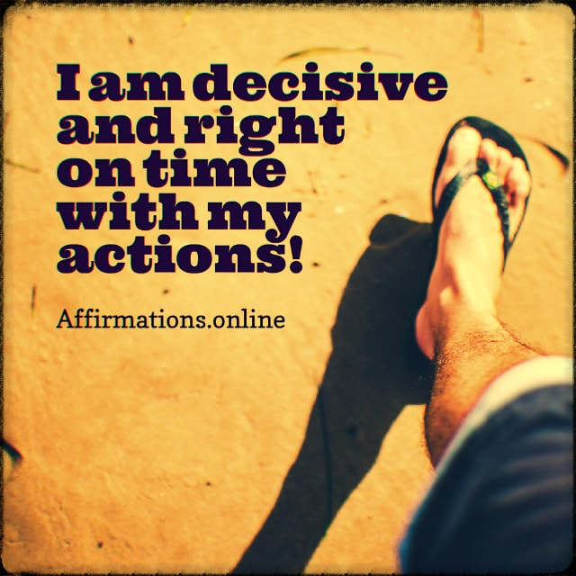 Positive affirmation from Affirmations.online - I am decisive and right on time with my actions!