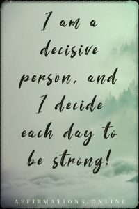 Positive affirmation from Affirmations.online - I am a decisive person, and I decide each day to be strong!