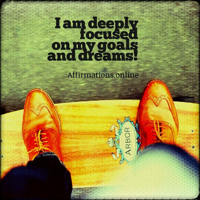 Positive affirmation from Affirmations.online - I am deeply focused on my goals and dreams!