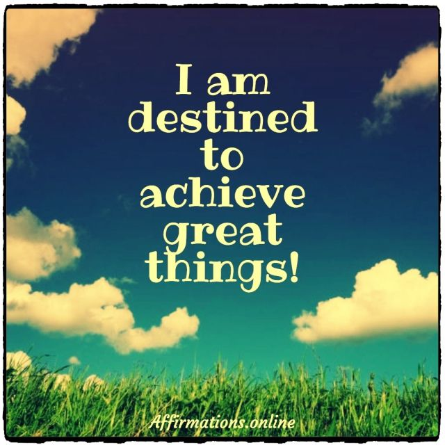Positive affirmation from Affirmations.online - I am destined to achieve great things!