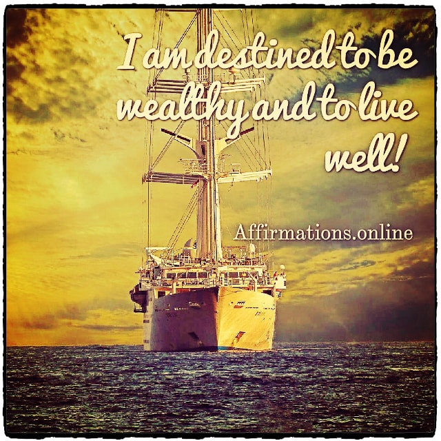 Positive affirmation from Affirmations.online - I am destined to be wealthy and to live well!