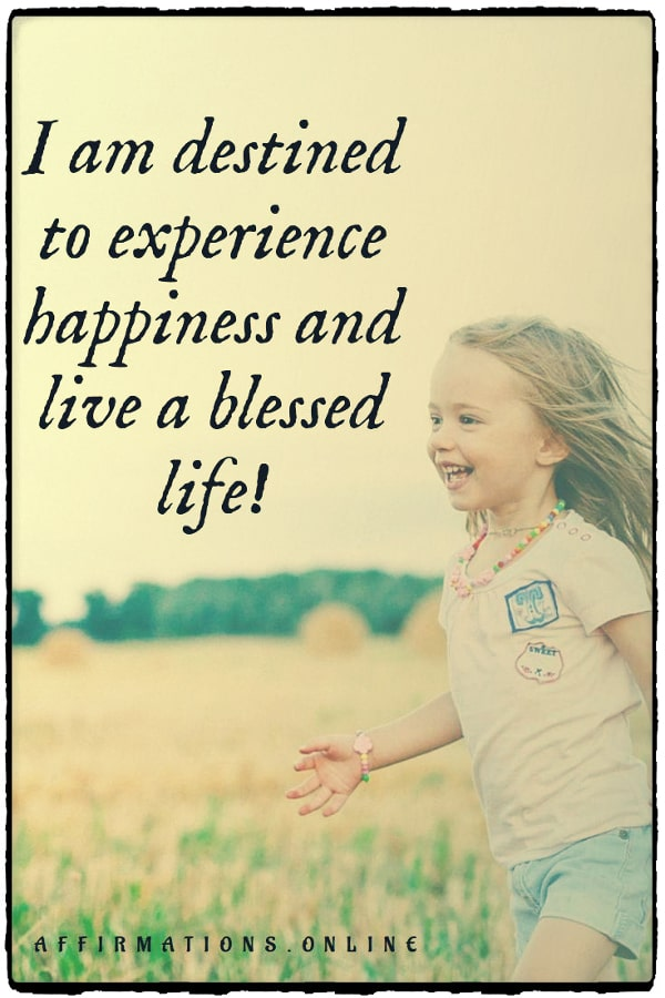 Positive affirmation from Affirmations.online - I am destined to experience happiness and live a blessed life!