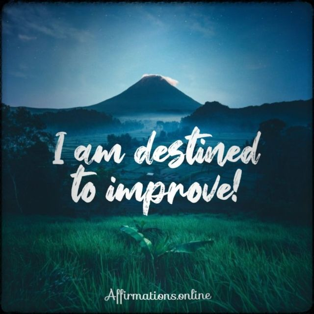 Positive affirmation from Affirmations.online - I am destined to improve!