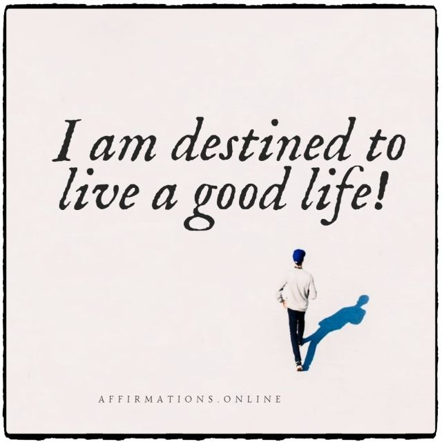 Positive affirmation from Affirmations.online - I am destined to live a good life!
