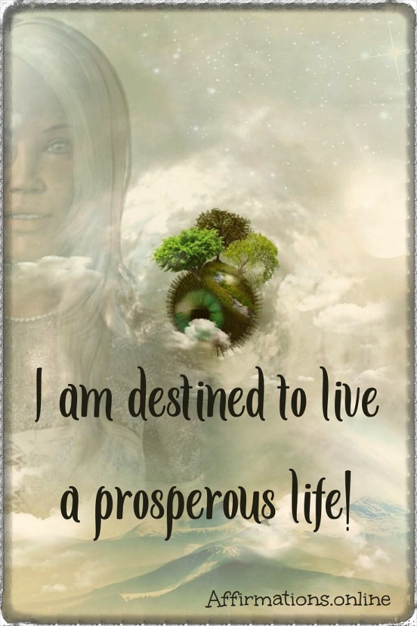 Positive affirmation from Affirmations.online - I am destined to live a prosperous life!