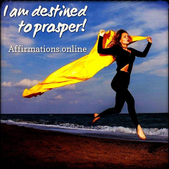 Positive affirmation from Affirmations.online - I am destined to prosper!